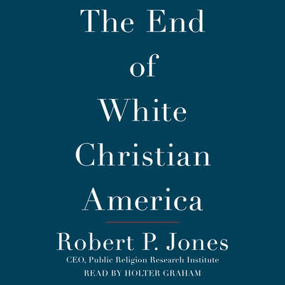 The End of White Christian America Audiobook, by Robert P. Jones