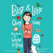Big & Little Questions (According to Wren Jo Byrd), by Julie Bowe