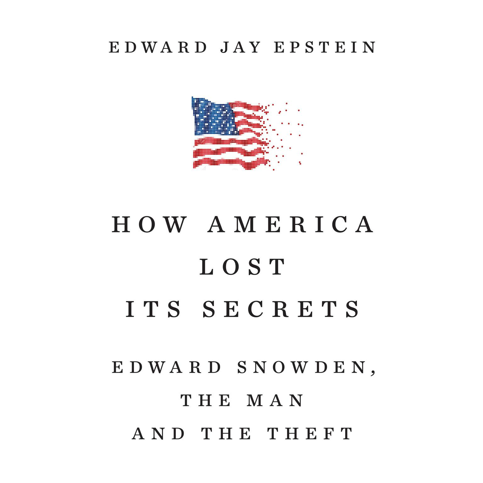 Printable How America Lost Its Secrets: Edward Snowden, the Man and the Theft Audiobook Cover Art