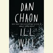 Ill Will: A Novel, by Dan Chaon