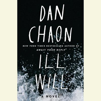 Ill Will Audiobook, by Dan Chaon