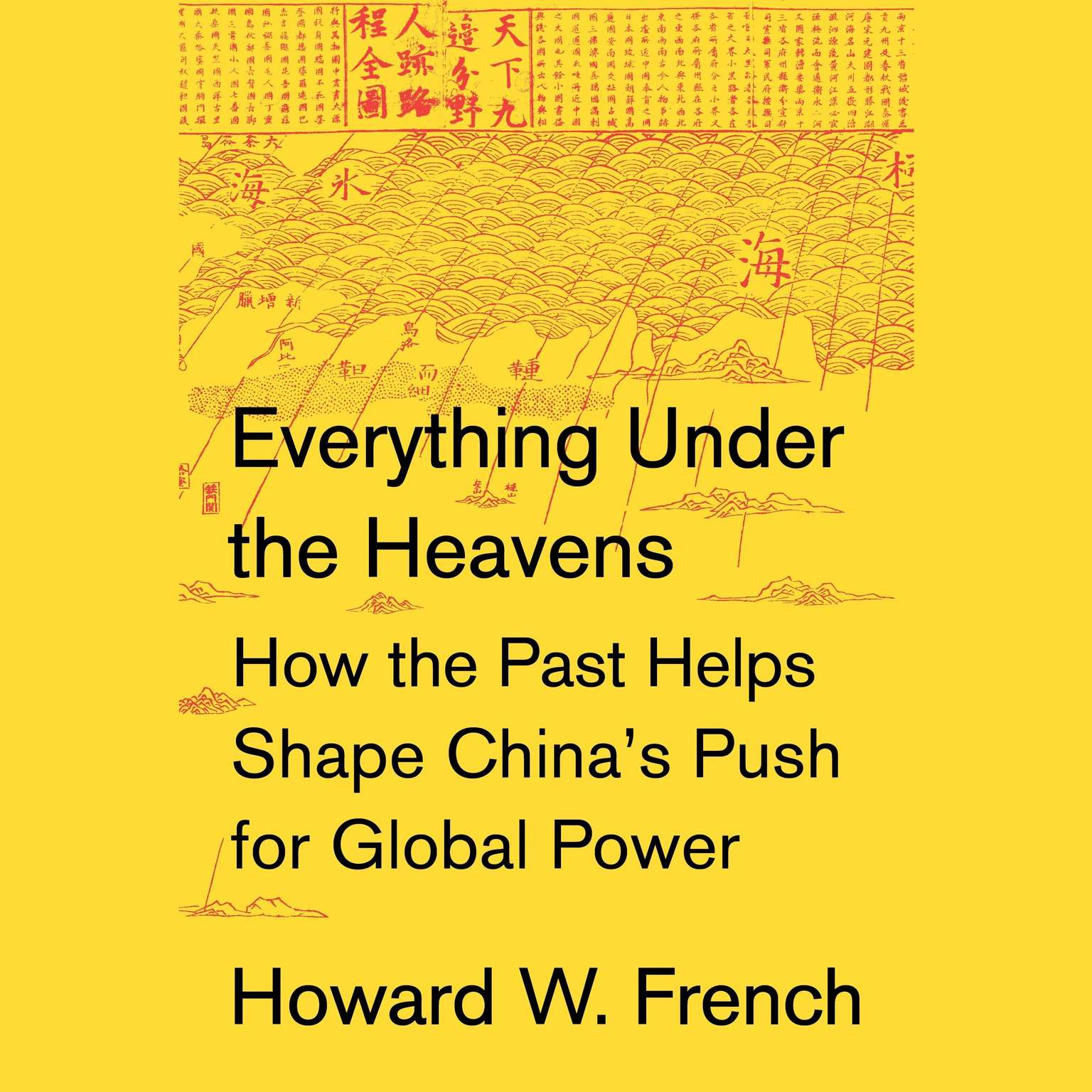 Printable Everything Under the Heavens: How the Past Helps Shape China's Push for Global Power Audiobook Cover Art