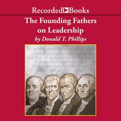 The Founding Fathers on Leadership: Classic Teamwork in Changing Times Audiobook, by Donald T. Phillips