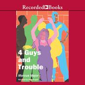 4 Guys and Trouble, by Marcus Major