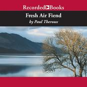 Fresh Air Fiend: Travel Writings 1985–2000 Audiobook, by Paul Theroux