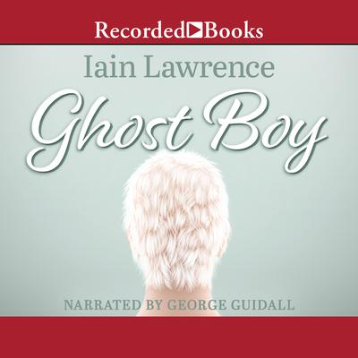 Ghost Boy Audiobook, by Iain Lawrence