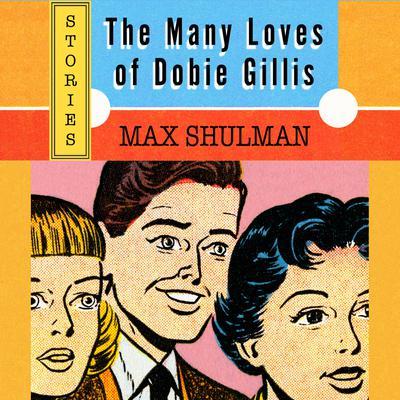The Many Loves of Dobie Gillis Audiobook, by Max Shulman