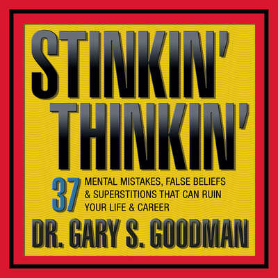 Stinkin Thinkin: 37 Mental Mistakes, False Beliefs & Superstitions That Can Ruin Your Career & Your Life Audiobook, by Gary Goodman