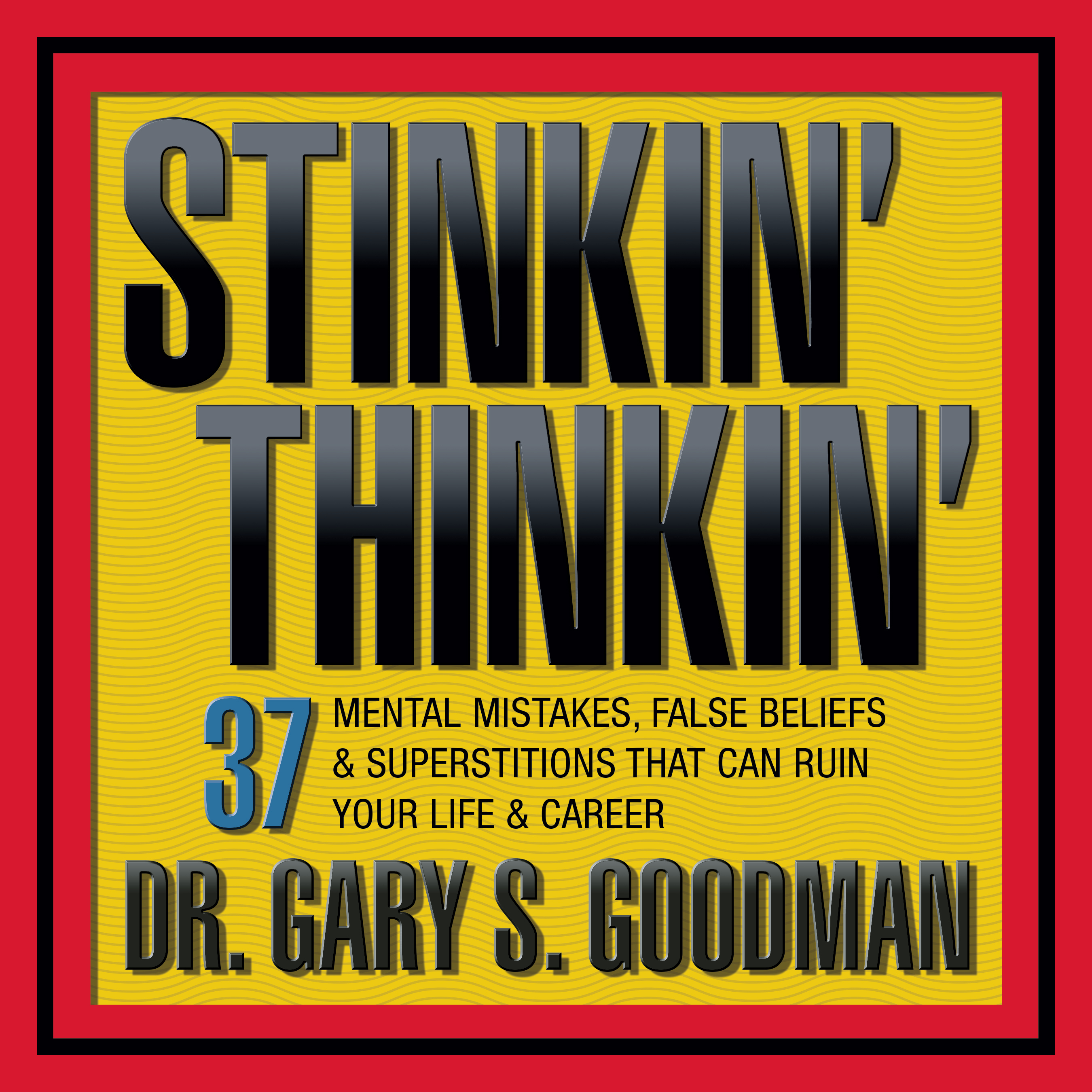 Printable Stinkin' Thinkin': 37 Mental Mistakes, False Beliefs & Superstitions That Can Ruin Your Career & Your Life Audiobook Cover Art