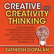 Creativity and Creative Thinking: World-Renowned Entrepreneurs, Professors, and Psychologists Share Their Thoughts on Emotional Intelligence Audiobook, by Satheesh Gopalan