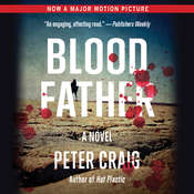 Blood Father: A Novel, by Peter Craig