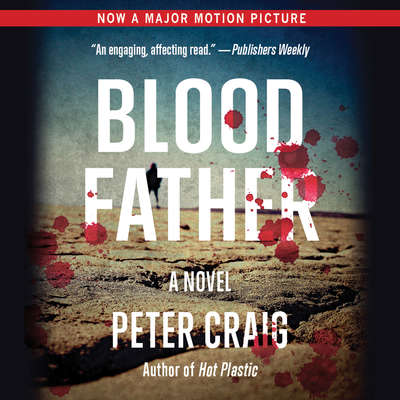 Blood Father: A Novel Audiobook, by Peter Craig