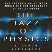 The Jazz of Physics: The Secret Link between Music and the Structure of the Universe, by Stephon Alexander