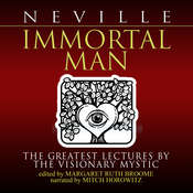 Immortal Man: The Greatest Lectures by the Visionary Mystic Audiobook, by Neville Goddard, Margaret Ruth Broom