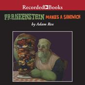 Frankenstein Makes a Sandwich Audiobook, by Adam Rex