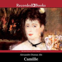 Camille: The Lady of the Camellias Audiobook, by Alexandre Dumas