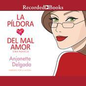 La píldora del mal amor, by Anjanette Delgado
