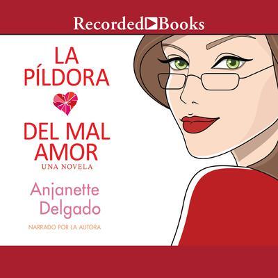 La píldora del mal amor Audiobook, by Anjanette Delgado