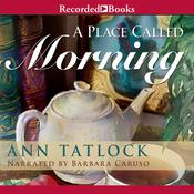 A Place Called Morning, by Ann Tatlock
