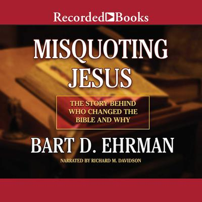 Misquoting Jesus: The Story behind Who Changed the Bible and Why Audiobook, by Bart D. Ehrman