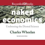 Naked Economics: Undressing the Dismal Science Audiobook, by Charles Wheelan
