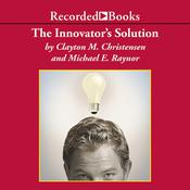 The Innovator's Solution: Creating and Sustaining Successful Growth Audiobook, by Michael E. Raynor