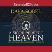 A More Perfect Heaven: How Copernicus Revolutionized the Cosmos, by Dava Sobel