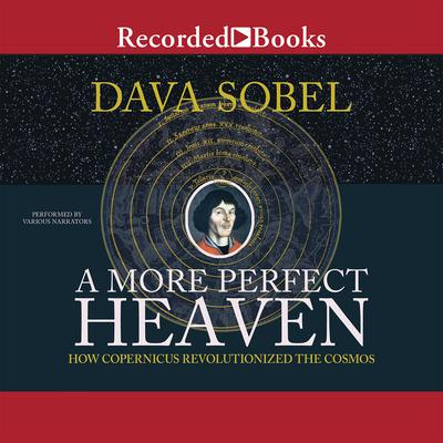 A More Perfect Heaven: How Copernicus Revolutionized the Cosmos Audiobook, by Dava Sobel