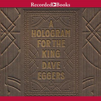 A Hologram for the King Audiobook, by Dave Eggers