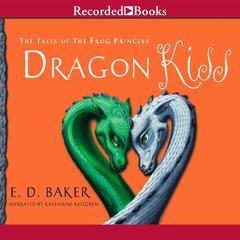 Dragon Kiss Audiobook, by E. D. Baker