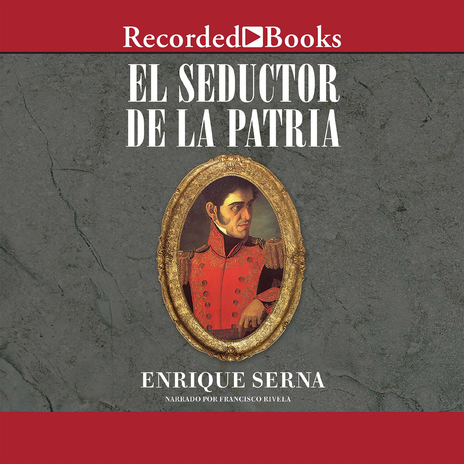 El seductor de la patria (The Seductor of the Motherland) Audiobook, by Enrique Serna