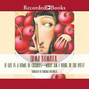 If Life Is a Bowl of Cherries, What Am I Doing in the Pits?, by Erma Bombeck