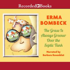 The Grass Is Always Greener over the Septic Tank Audiobook, by Erma Bombeck