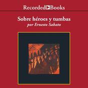 Sobre heroes y tumbas Audiobook, by Ernesto Sabato