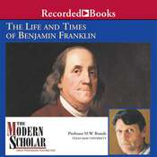 The Life and Times of Benjamin Franklin, by H. W. Brands