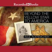 Beyond the Yellow Star to America Audiobook, by Inge Auerbacher
