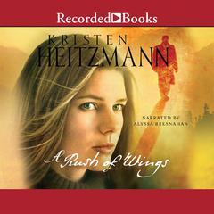 A Rush of Wings: A Novel Audiobook, by Kristen Heitzmann