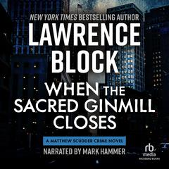 When the Sacred Ginmill Closes Audiobook, by Lawrence Block