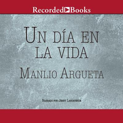 Un dia en la vida Audiobook, by Manlio Argueta