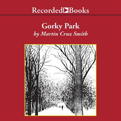 Gorky Park: A Novel Audiobook, by Martin Cruz Smith