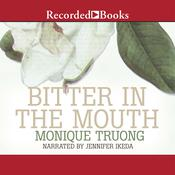 Bitter in the Mouth: A Novel Audiobook, by Monique Truong