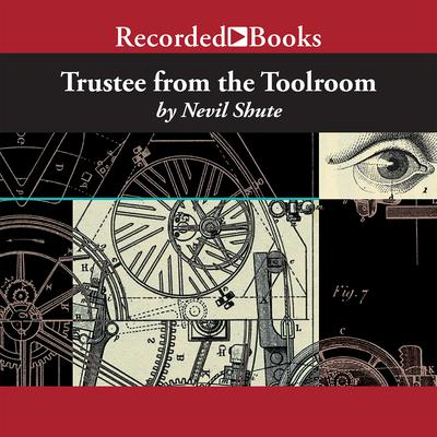 Trustee from the Toolroom Audiobook, by Nevil Shute