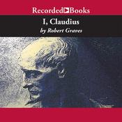 I, Claudius: From the Autobiography of Tiberius Claudius, Born 10 BC, Murdered and Deified AD 54 Audiobook, by Robert Graves