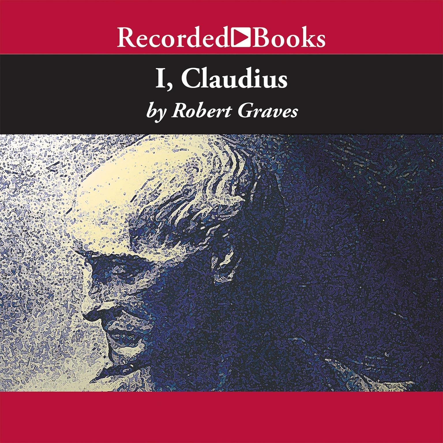Printable I, Claudius: From the Autobiography of Tiberius Claudius, Born 10 BC, Murdered and Deified AD 54 Audiobook Cover Art