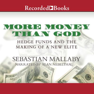More Money Than God: Hedge Funds and the Making of a New Elite Audiobook, by