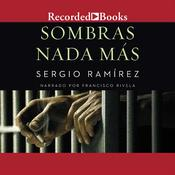 Sombras Nada Mas, by Sergio Ramírez