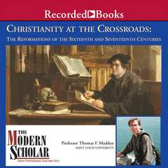 Christianity at the Crossroads: The Reformations of the Sixteenth and Seventeenth Centuries Audiobook, by Thomas F. Madden