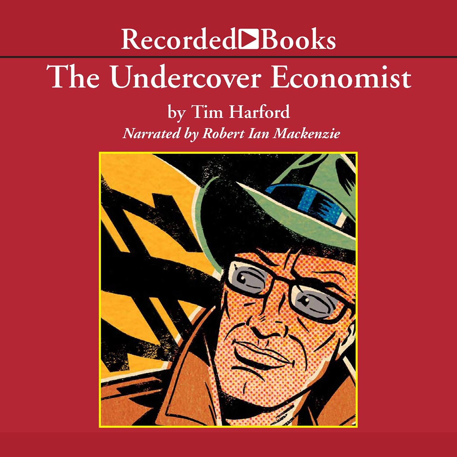 Printable The Undercover Economist: Exposing Why the Rich Are Rich, the Poor Are Poor—and Why You Can Never Buy a Decent Used Car! Audiobook Cover Art