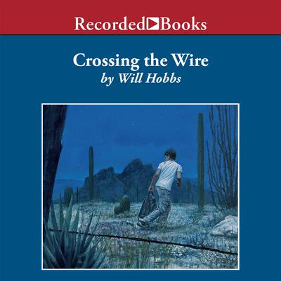 Crossing the Wire Audiobook, by Will Hobbs