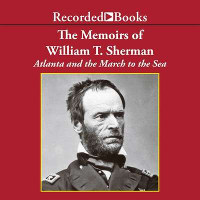 The Memoirs of William T. Sherman—Excerpts: Atlanta and the March to the Sea Audiobook, by William Sherman